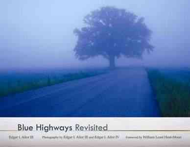 Blue Highways Revisited By Ailor, Edgar I./ Ailor, Edgar I. (PHT)/ Heat-Moon, William Least (FRW)