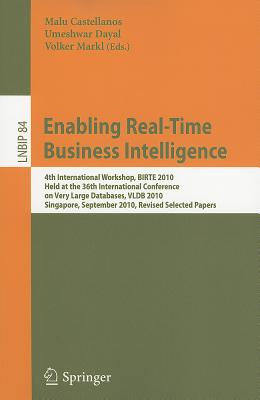 Enabling Real-Time Business Intelligence By Castellanos, Malu (EDT)/ Dayal, Umeshwar (EDT)/ Markl, Volker (EDT)